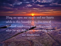 May we open our minds and our hearts while in this beautiful Era of Spiritual awakening and embrace each other for our differences rather than just our similarities.. ~April Peerless