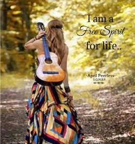 I'm a Free spirit for life. April Peerless