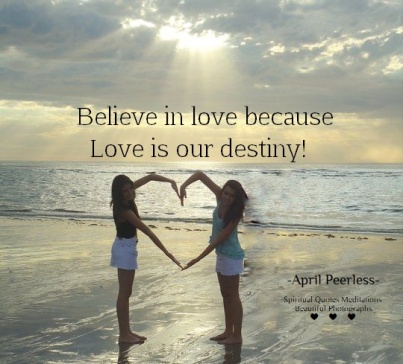 All spiritual journeys may very, but they lead to the same place. The core of our spiritual journey will always lead us to love. Love is our destiny! April Peerless